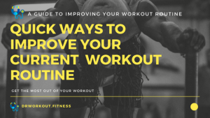 Quick Ways To Improve Your Current Workout Routine