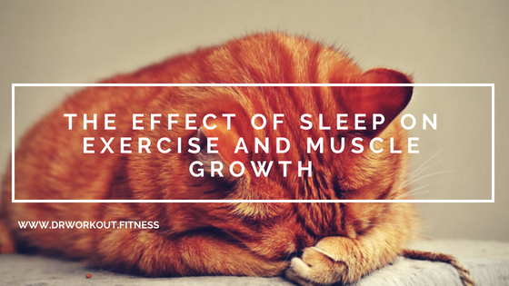 Effect of Sleep on Exercise And Muscle Growth