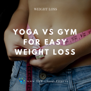 Yoga Vs Gym for Weight Loss: Which is Better?