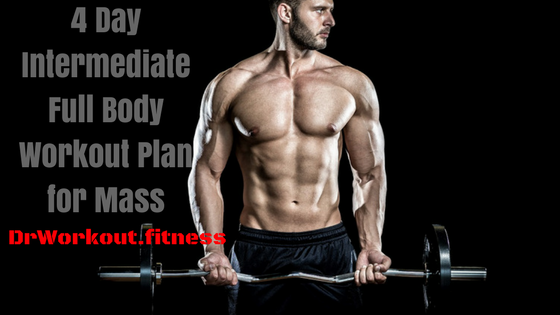 4 Day Intermediate Full Body Workout Plan for Mass