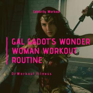 Gal Gadot Wonder Woman Workout Routine