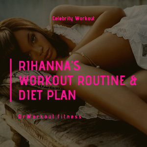 Rihanna's Workout Routine and Diet Plan