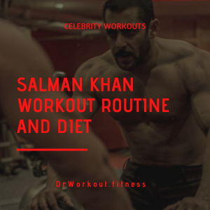 Salman Khan Workout Routine and Diet