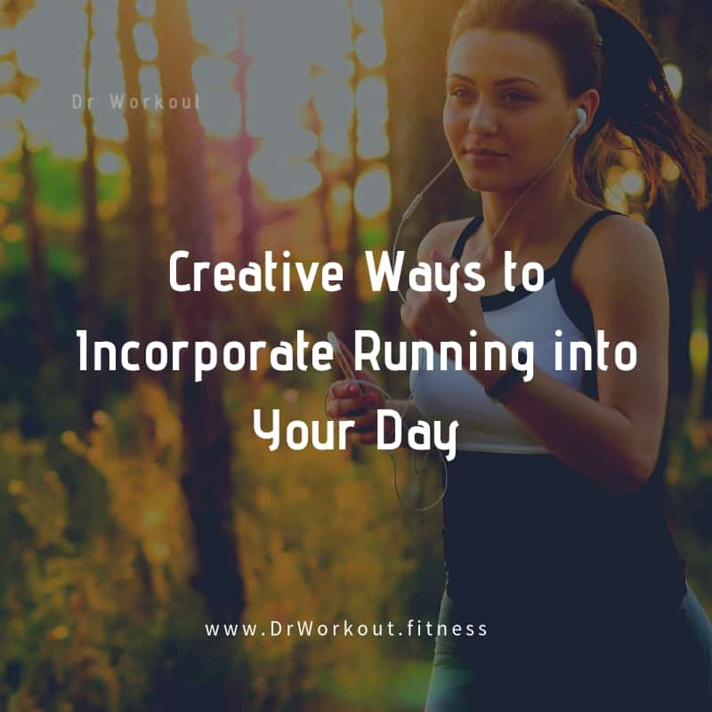 Creative Ways to Incorporate Running into Your Day