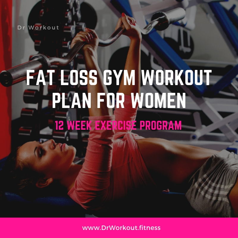 Fat Loss Gym Workout Plan for Women – 12 Week Exercise