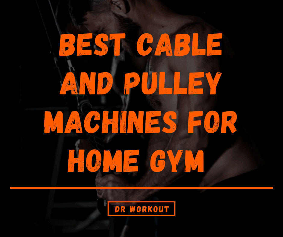 Best Cable and Pulley Machines for Home Gym