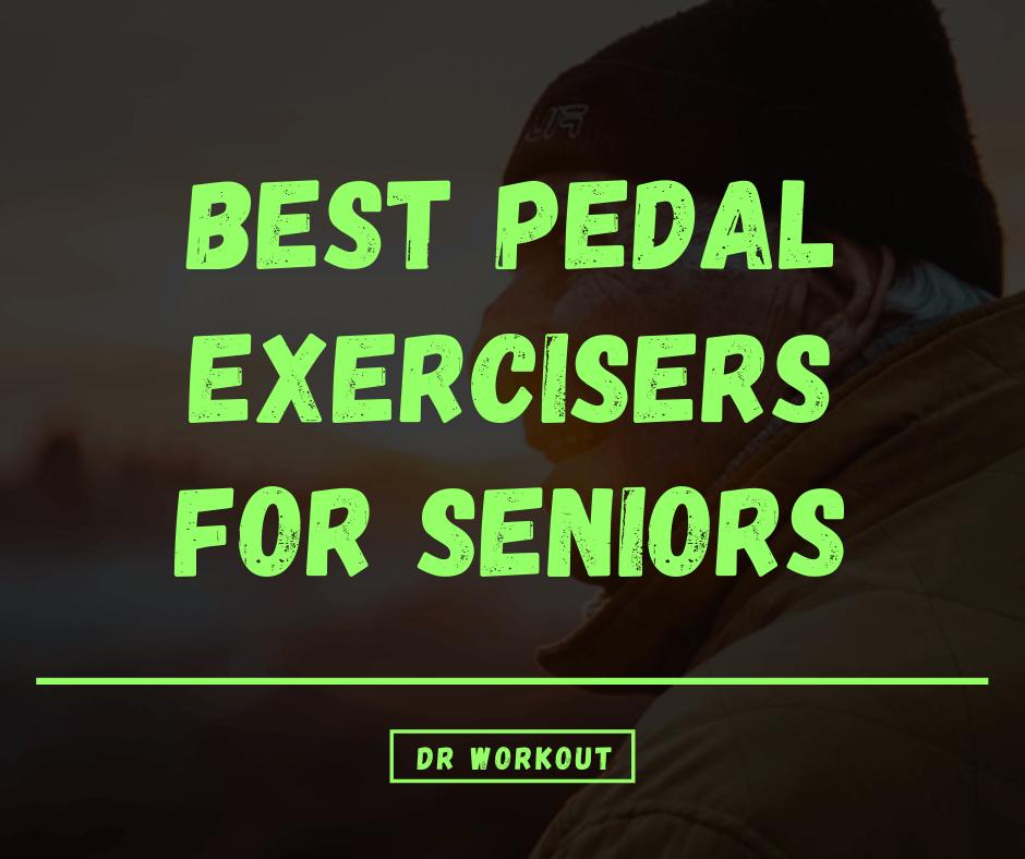 Best Pedal Exercisers for Elderly & Seniors