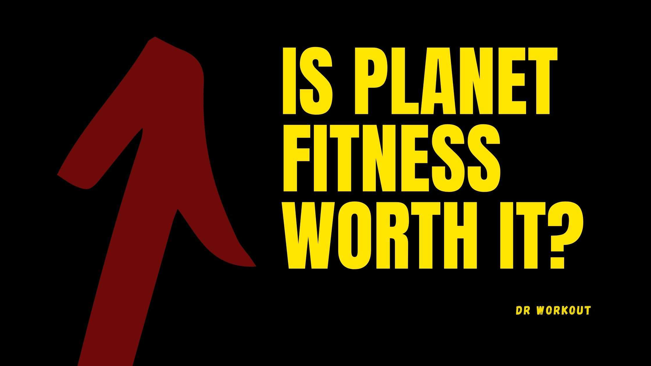 Is Planet Fitness Worth It