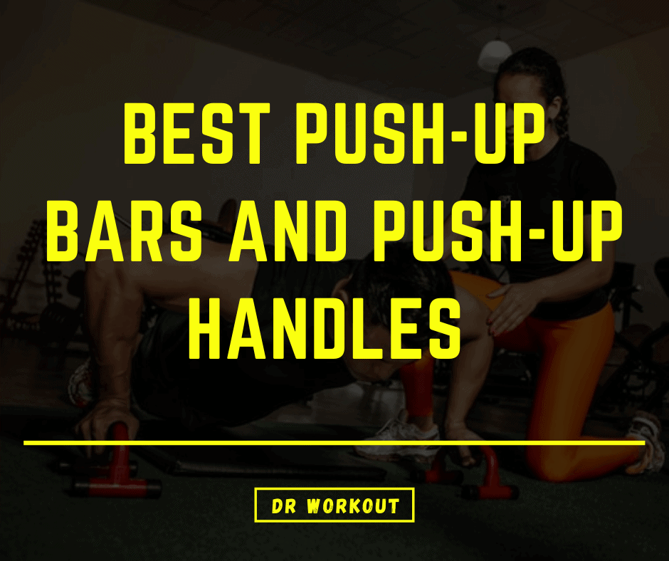 Best Push-up Bars and Push-up Handles