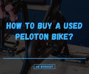 How To Buy A Used Peloton Bike