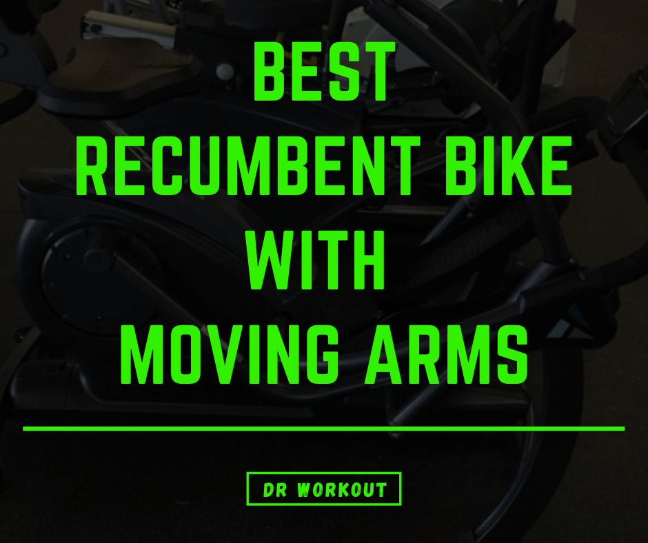Best Recumbent Bike With Moving Arms