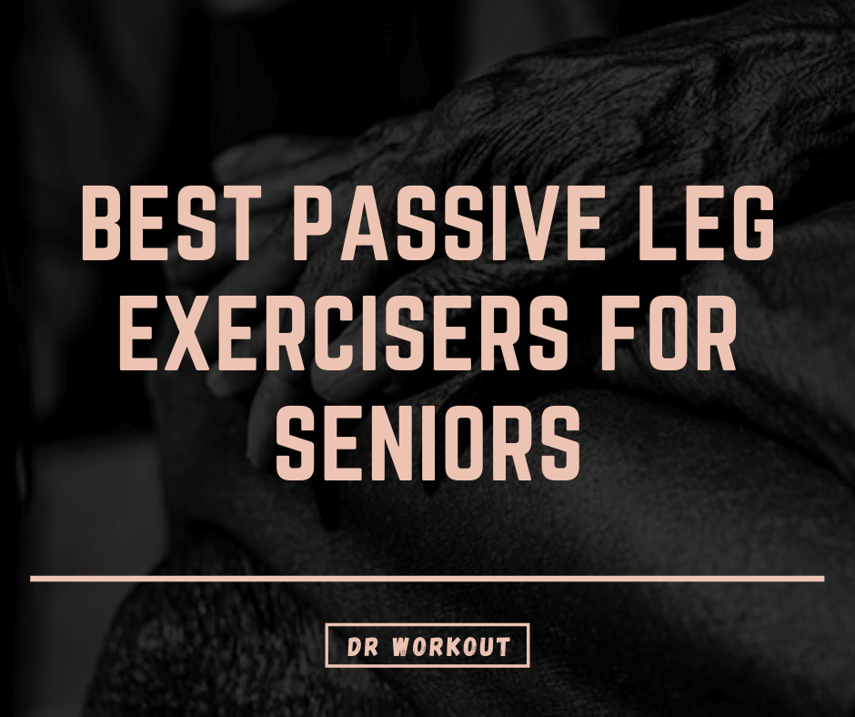 Best Passive Leg Exercisers For Seniors
