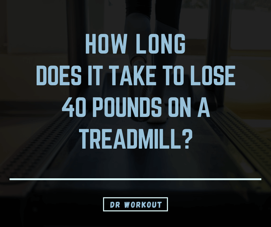 How long does it take to lose 40 pounds on a treadmill?