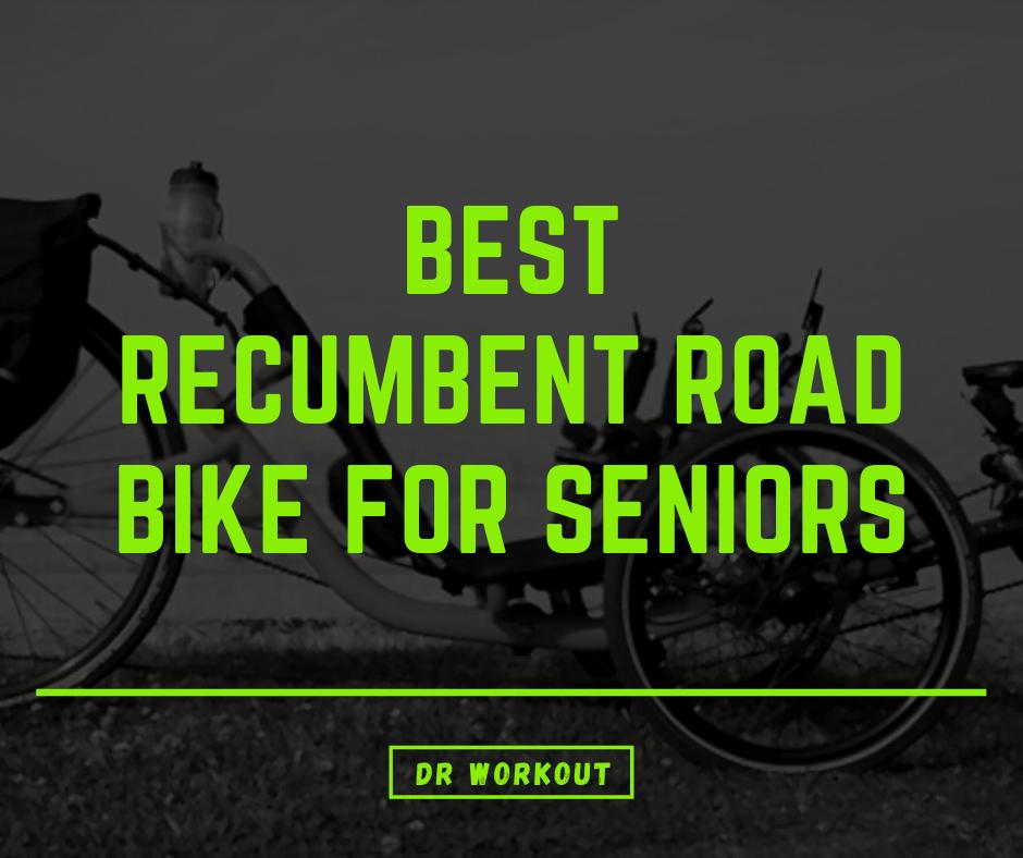 Best Recumbent Road Bike For Seniors