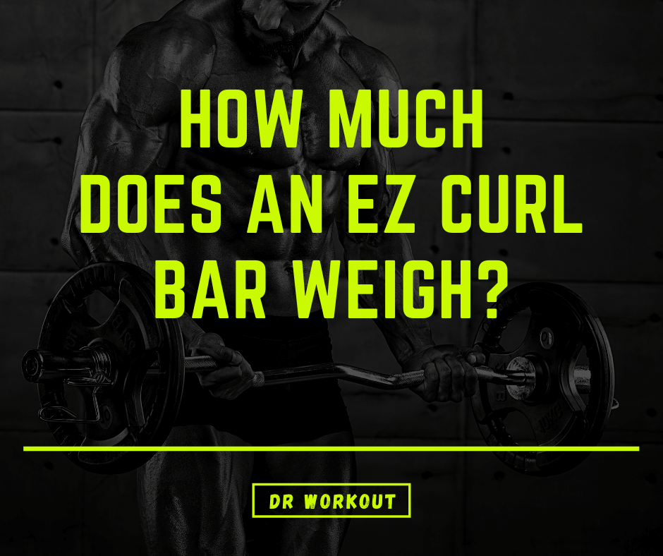 How Much Does an EZ Curl Bar Weigh