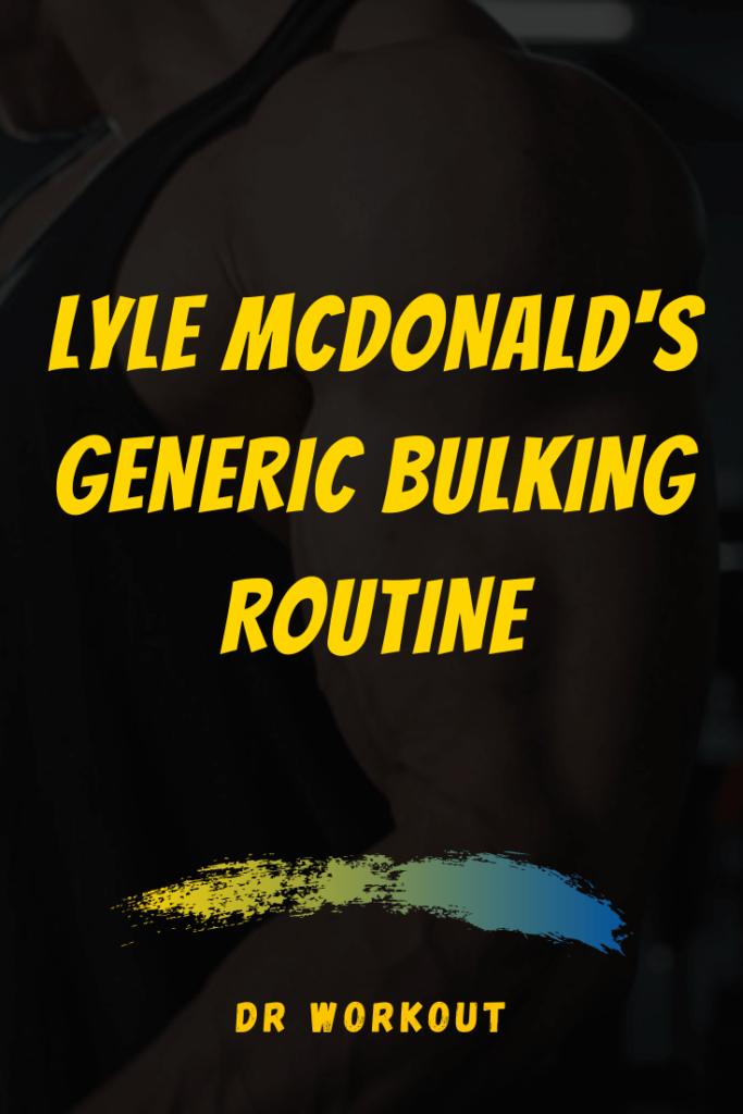 Lyle McDonald Generic Bulking Routine