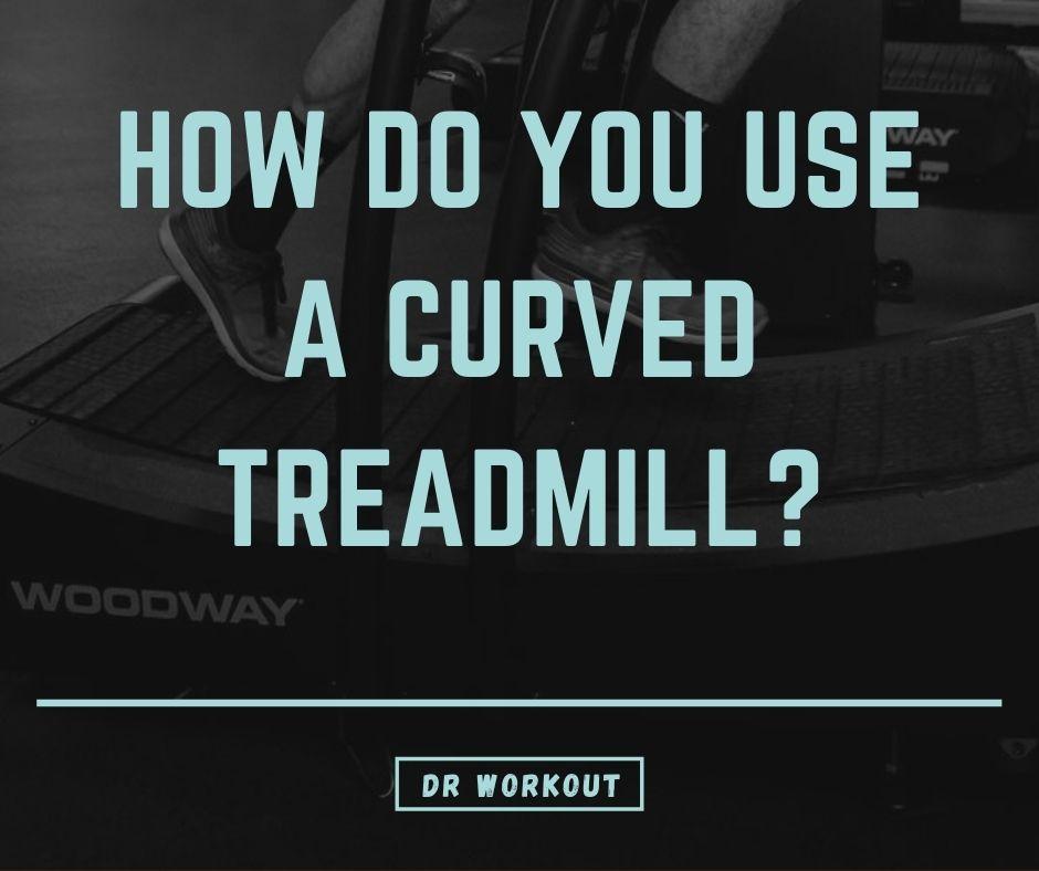 How do you use a curved treadmill