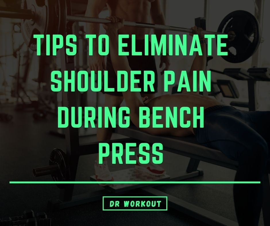 Tips To Eliminate Shoulder Pain During Bench Press