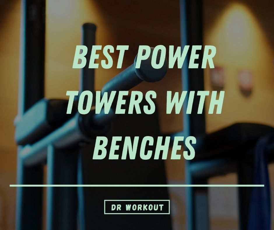 Best Power Towers with Benches