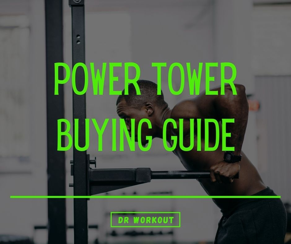Power Tower Buying Guide