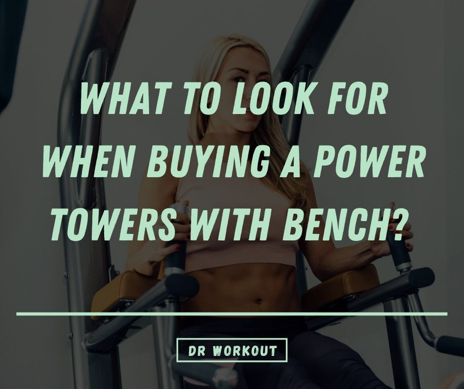 Power Towers with Benches Buying Guide