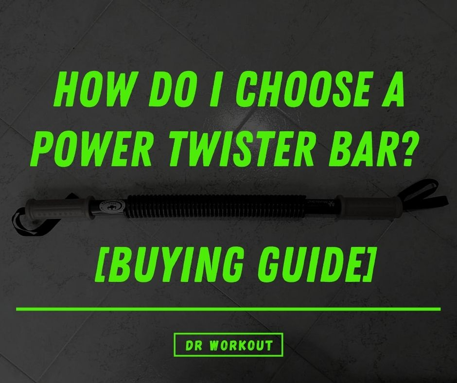 Power Twister Bar Buying Guide