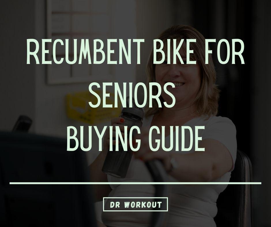 Recumbent Bike for Seniors Buying Guide
