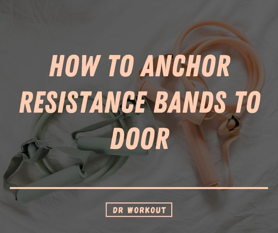 How To Anchor Resistance Bands To Door