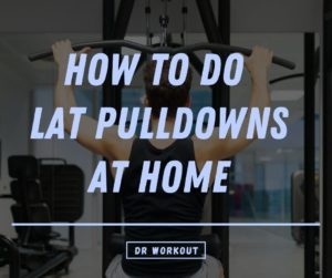 How To Do Lat Pulldowns At Home