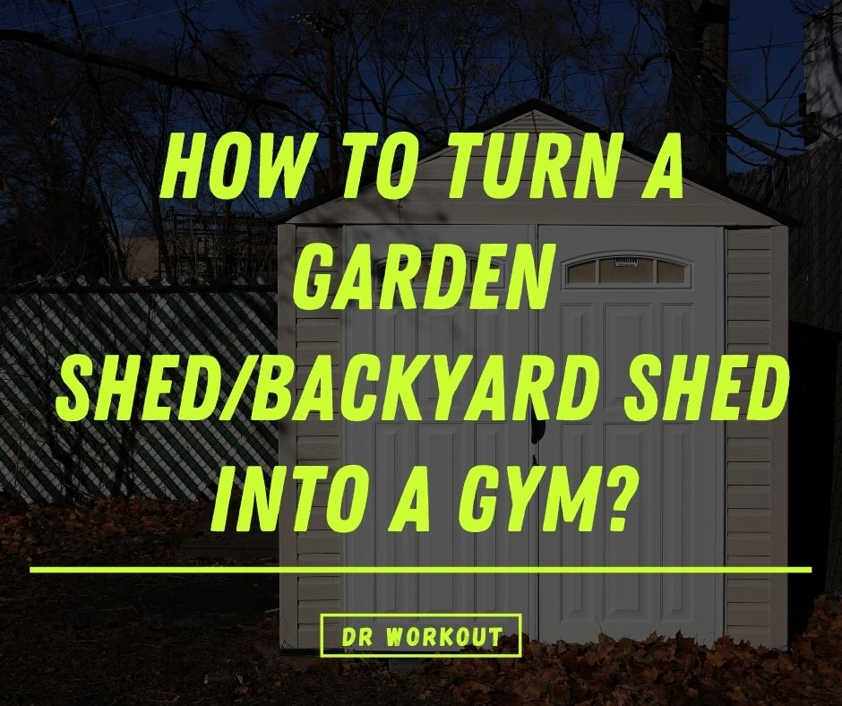 How to turn a garden shed/backyard shed into a gym?