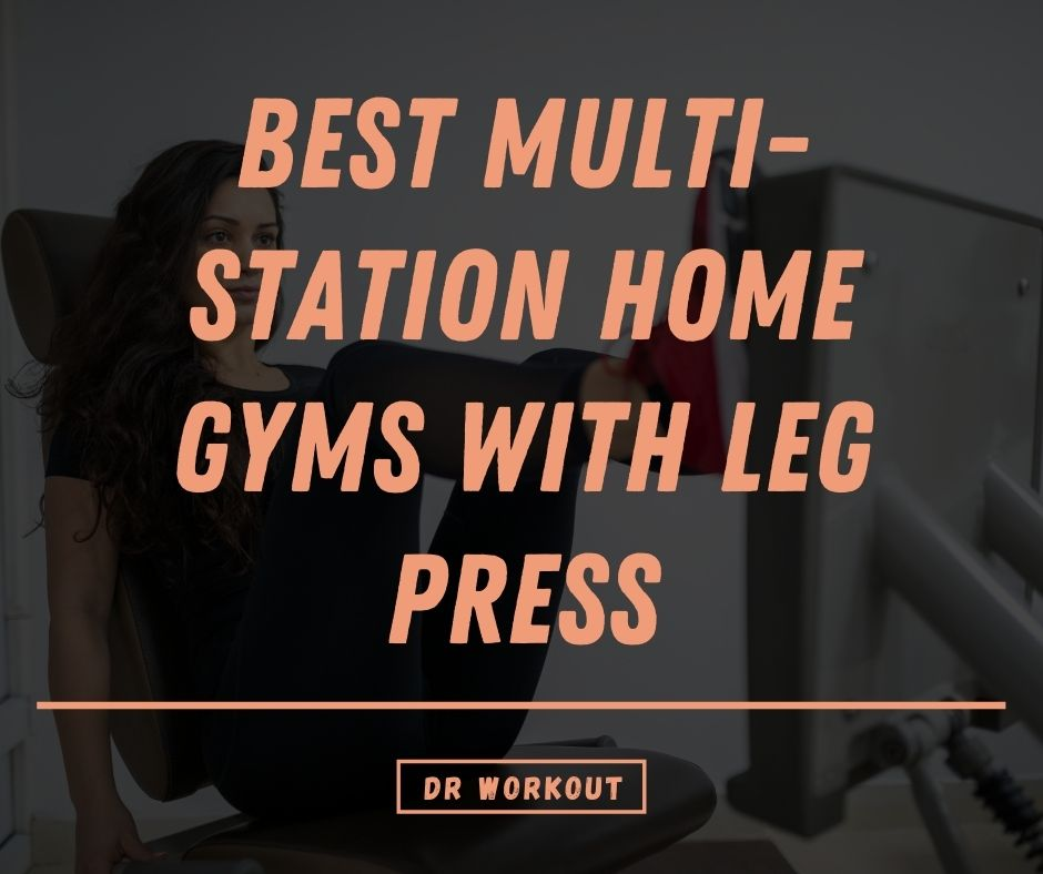 Best Multi-Station Home Gyms With Leg Press