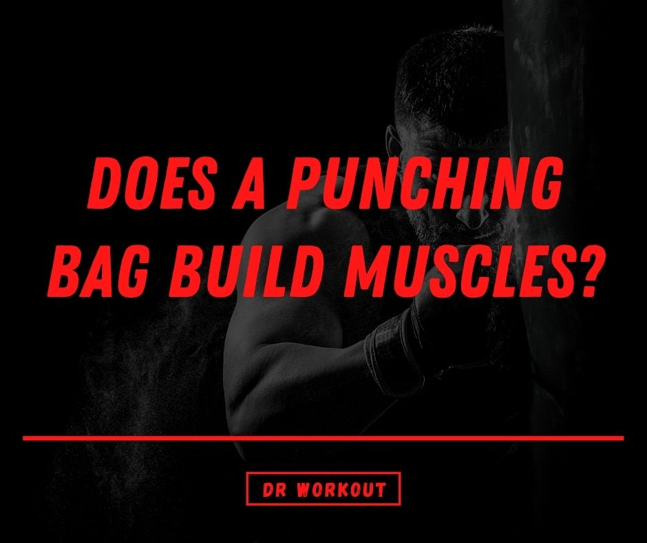Does a punching bag build muscles