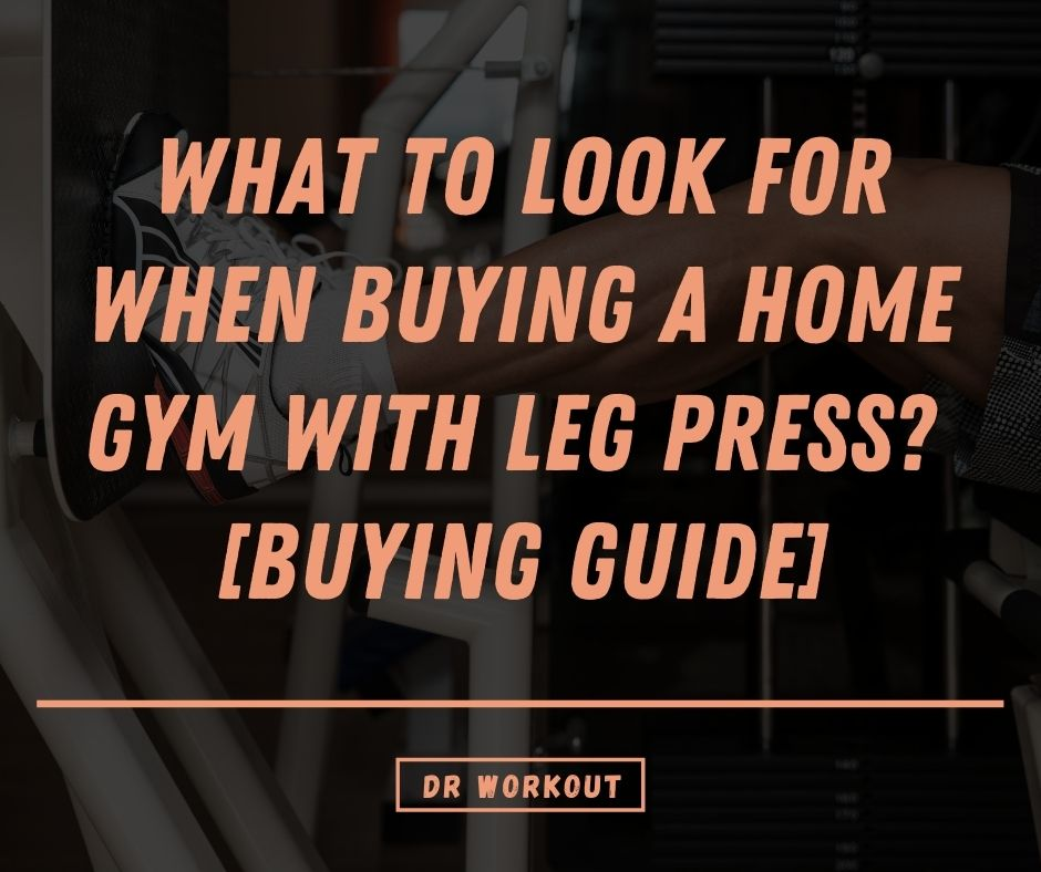 What To Look For When Buying A Home Gym With Leg Press