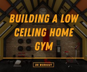Building A Low Ceiling Home Gym