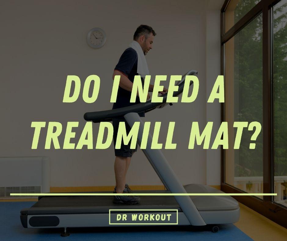 Do I Need A Treadmill Mat