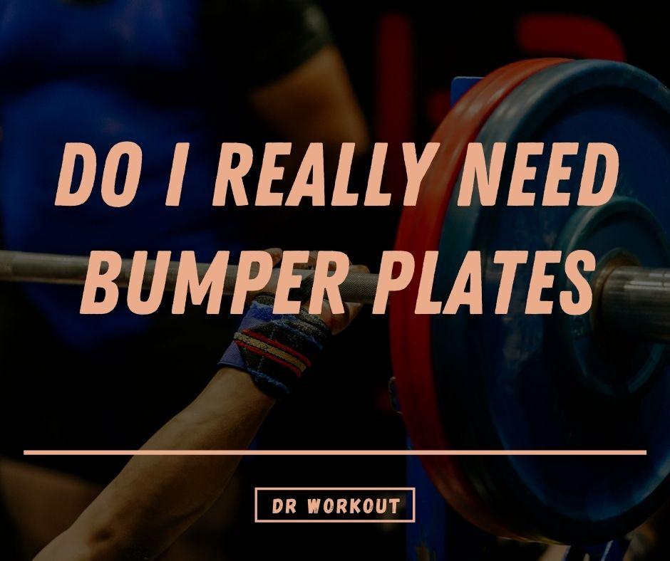 Do I Really Need Bumper Plates