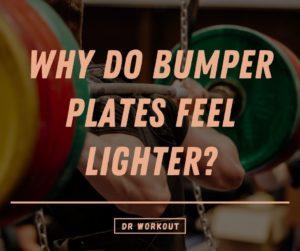 Why Do Bumper Plates Feel Lighter