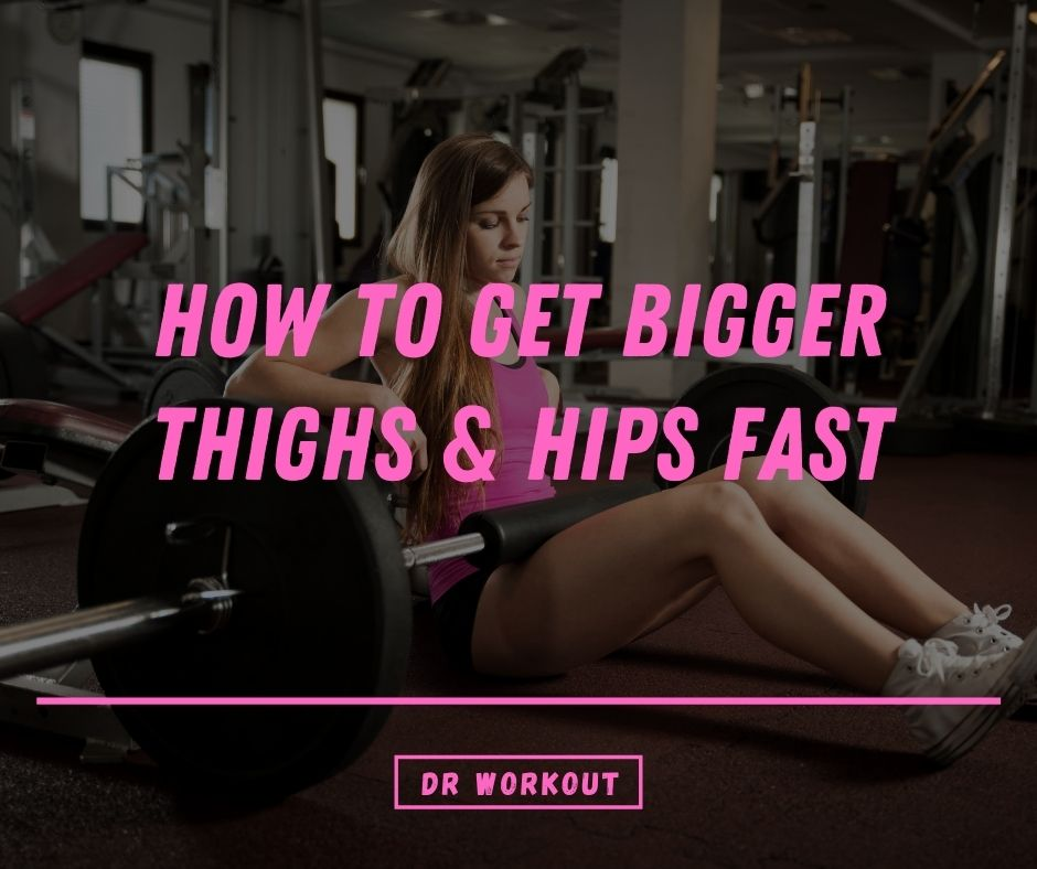 How To Get Bigger Thighs & Hips Fast